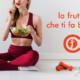 frutta per dimagrire in estate consigli lamezia terme